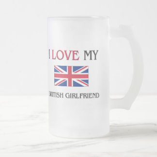 I Love My British Girlfriend Frosted Glass Beer Mug