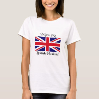 I love my British Husband T-Shirt