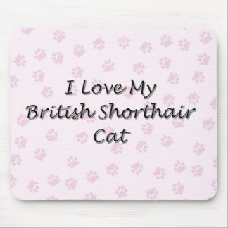 I Love My British Shorthair Cat Mouse Pad