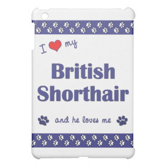 I Love My British Shorthair (Male Cat) Cover For The iPad Mini