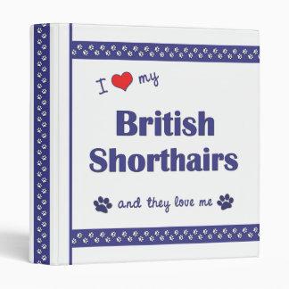 I Love My British Shorthairs (Multiple Cats) 3 Ring Binders