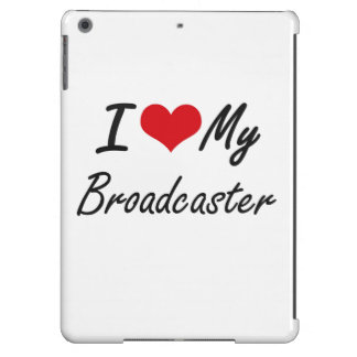 I love my Broadcaster Cover For iPad Air