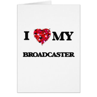 I love my Broadcaster Greeting Card