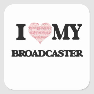I love my Broadcaster (Heart Made from Words) Square Sticker