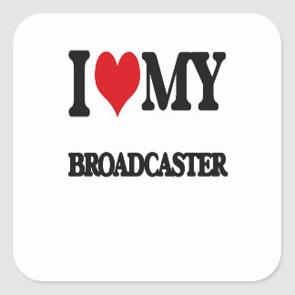 I love my Broadcaster Stickers