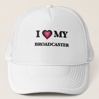 I love my Broadcaster Trucker Hat
