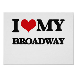 I Love My BROADWAY Posters