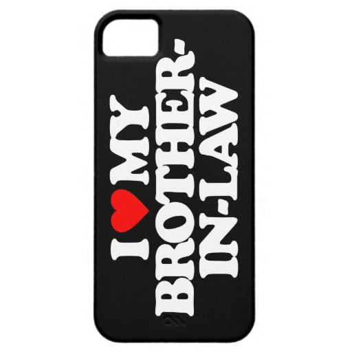I LOVE MY BROTHER-IN-LAW iPhone 5 CASES