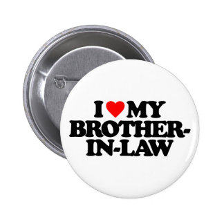 I LOVE MY BROTHER-IN-LAW PINBACK BUTTON
