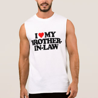I LOVE MY BROTHER-IN-LAW SLEEVELESS SHIRT