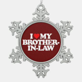 I LOVE MY BROTHER-IN-LAW SNOWFLAKE PEWTER CHRISTMAS ORNAMENT