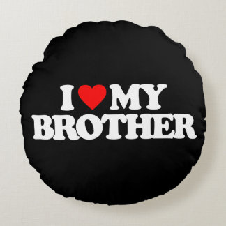 I LOVE MY BROTHER ROUND PILLOW