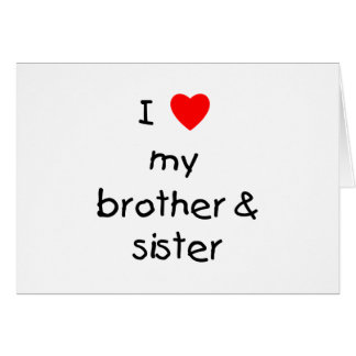 I Love My Brother & Sister Card