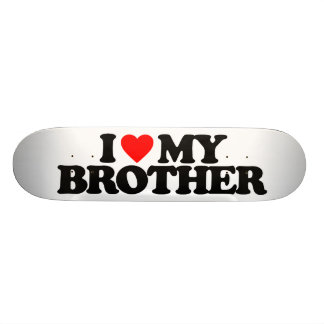 I LOVE MY BROTHER SKATEBOARD DECKS