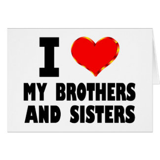 I Love My Brothers And Sisters Card