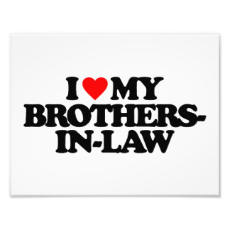 I LOVE MY BROTHERS-IN-LAW PHOTOGRAPHIC PRINT