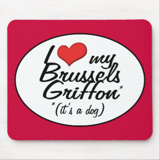 I Love My Brussels Griffon (It's a Dog) Mouse Pad