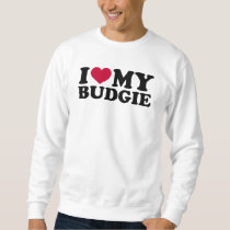 I love my budgie sweatshirt