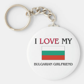 I Love My Bulgarian Girlfriend Keychain