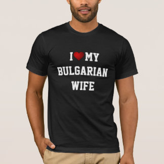 I Love My Bulgarian Wife T-Shirt