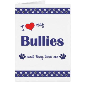 I Love My Bullies (Multiple Dogs) Card