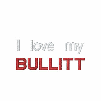 I love my Bullitt - dark grey with red text Embroidered Hoodies