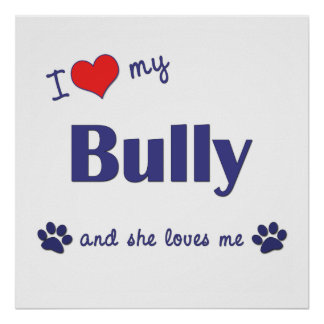 I Love My Bully (Female Dog) Poster