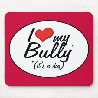 I Love My Bully (It's a Dog) Mouse Pad