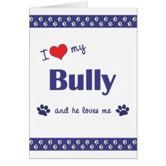I Love My Bully (Male Dog) Card