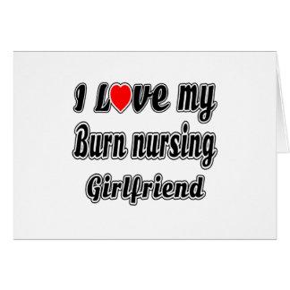 I love my Burn nursing Girlfriend Greeting Card