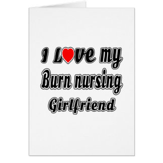 I love my Burn nursing Girlfriend Cards