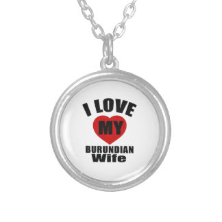 I LOVE MY BURUNDIAN WIFE ROUND PENDANT NECKLACE