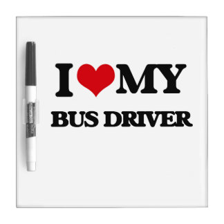 I love my Bus Driver Dry Erase White Board