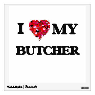 I love my Butcher Wall Decals