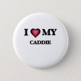I love my Caddie Pinback Button