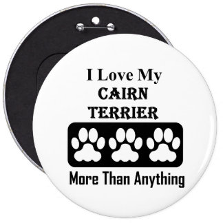 I Love My Cairn Terrier More Than Anything 6 Inch Round Button