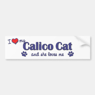 I Love My Calico Cat (Female Cat) Bumper Sticker