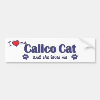 I Love My Calico Cat (Female Cat) Bumper Sticker