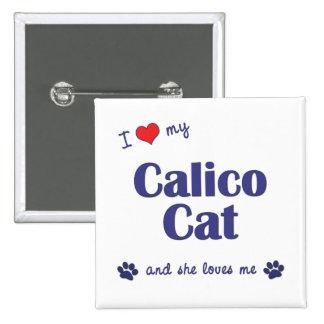 I Love My Calico Cat (Female Cat) Pinback Button