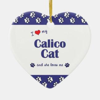 I Love My Calico Cat (Female Cat) Ceramic Ornament