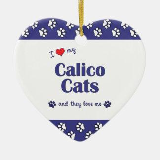 I Love My Calico Cats (Multiple Cats) Ceramic Ornament
