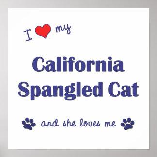 I Love My California Spangled Cat (Female Cat) Posters