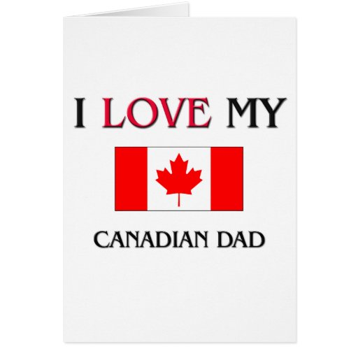 I Love My Canadian Dad Greeting Card