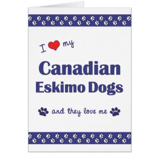 I Love My Canadian Eskimo Dogs (Multiple Dogs) Card