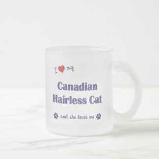 I Love My Canadian Hairless Cat (Female Cat) Frosted Glass Coffee Mug