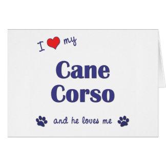 I Love My Cane Corso (Male Dog) Greeting Card