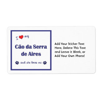 I Love My Cao da Serra de Aires (Female Dog) Shipping Label