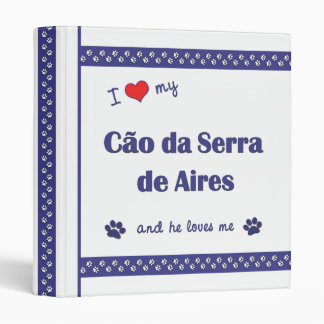 I Love My Cao da Serra de Aires (Male Dog) Binder