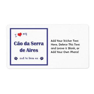 I Love My Cao da Serra de Aires (Male Dog) Shipping Label