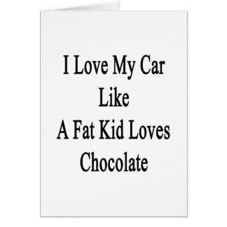 I Love My Car Like A Fat Kid Loves Chocolate Card